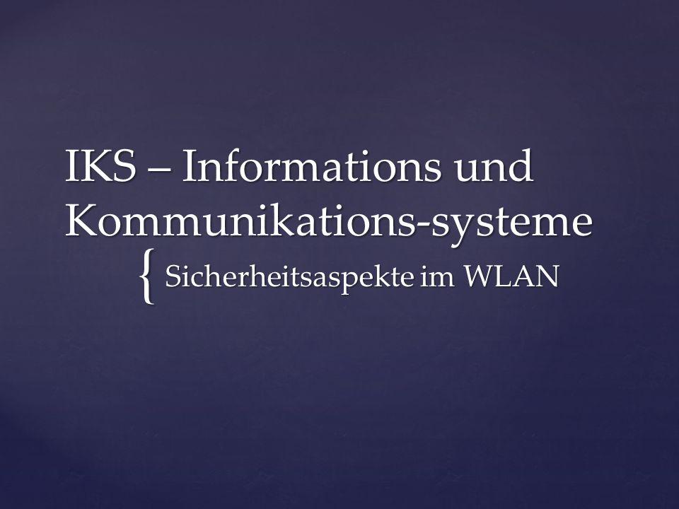 { IKS – Informations und Kommunikations-systeme Sicherheitsaspekte im WLAN