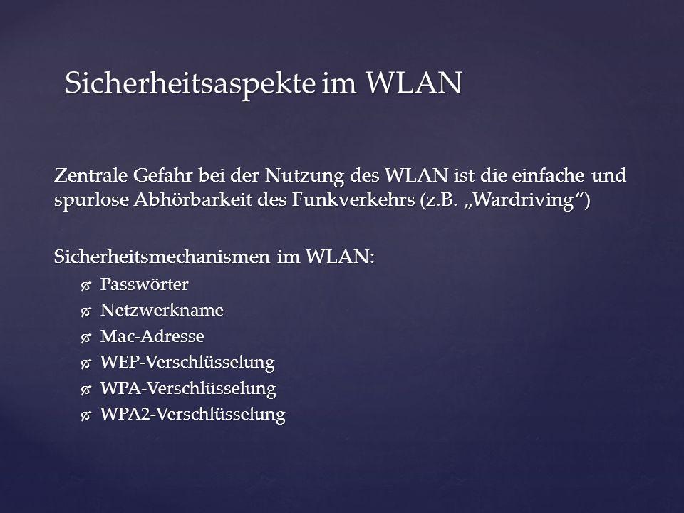 Zentrale Gefahr bei der Nutzung des WLAN ist die einfache und spurlose Abhörbarkeit des Funkverkehrs (z.B. Wardriving) Sicherheitsmechanismen im WLAN: