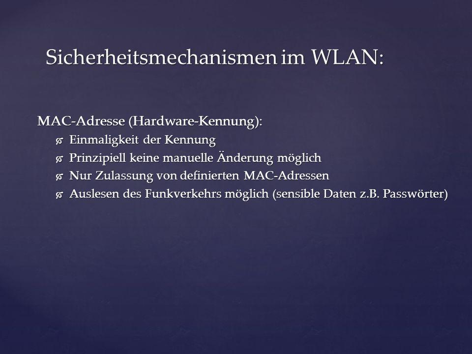 WEP-Verschlüsselung (Wired Equivalent Privacy) Stromchiffre (basiert auf gebrochenem RC4-Algorithmus) Stromchiffre (basiert auf gebrochenem RC4-Algorithmus) Schlüssel mit einer Größe von 64/128 Bit Schlüssel mit einer Größe von 64/128 Bit Davon 24 Bit Initialisierungsvektor Davon 24 Bit Initialisierungsvektor Unverschlüsselt dem Datenpaket vorangestellt Unverschlüsselt dem Datenpaket vorangestellt Und 40/104 Bit großer Schlüsselteil (statisch an jedem Client) Und 40/104 Bit großer Schlüsselteil (statisch an jedem Client) Innerhalb einer Minute zu knacken Innerhalb einer Minute zu knacken Schlüssel an jeder Hardware einzugeben Schlüssel an jeder Hardware einzugeben Sicherheitsmechanismen im WLAN: