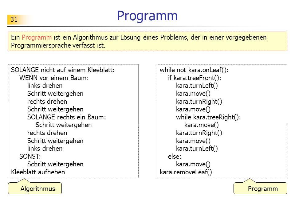 31 Programm Ein Programm ist ein Algorithmus zur Lösung eines Problems, der in einer vorgegebenen Programmiersprache verfasst ist. SOLANGE nicht auf e