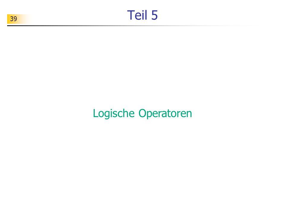 39 Teil 5 Logische Operatoren