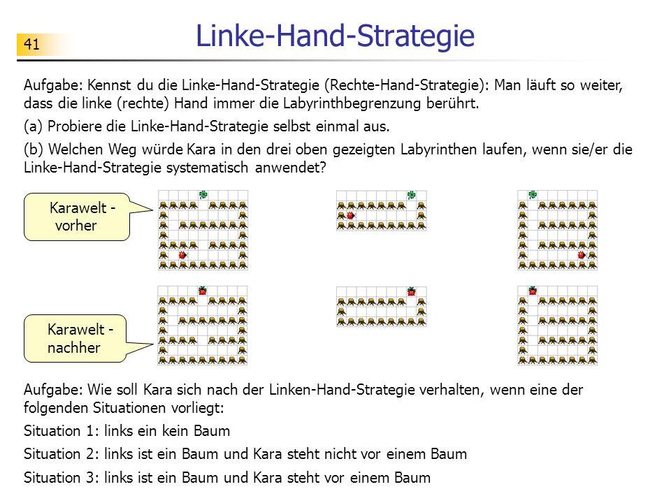 41 Linke-Hand-Strategie Aufgabe: Kennst du die Linke-Hand-Strategie (Rechte-Hand-Strategie): Man läuft so weiter, dass die linke (rechte) Hand immer d