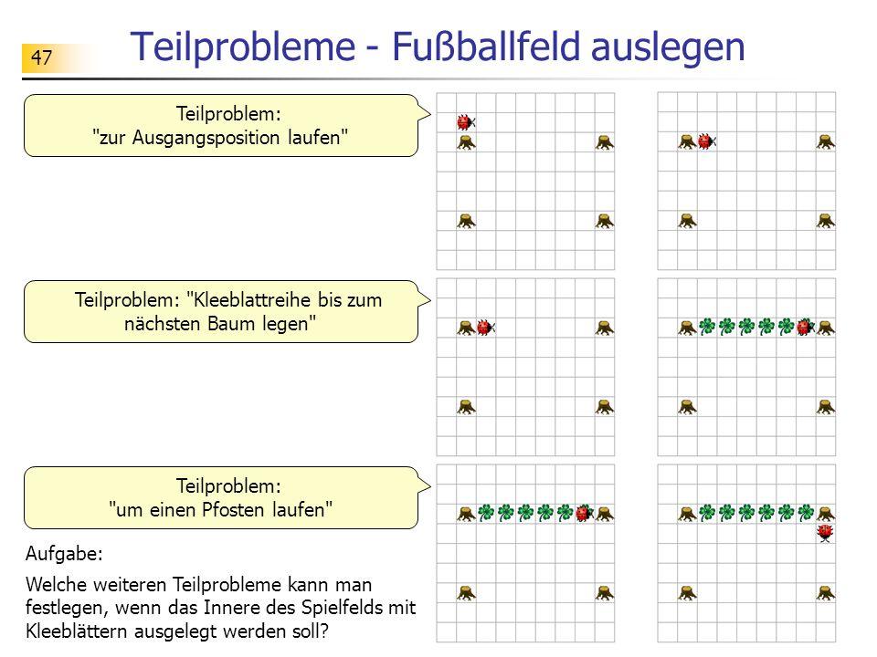 47 Teilprobleme - Fußballfeld auslegen Aufgabe: Welche weiteren Teilprobleme kann man festlegen, wenn das Innere des Spielfelds mit Kleeblättern ausge