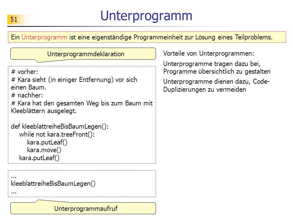 51 Unterprogramm Ein Unterprogramm ist eine eigenständige Programmeinheit zur Lösung eines Teilproblems. # vorher: # Kara sieht (in einiger Entfernung