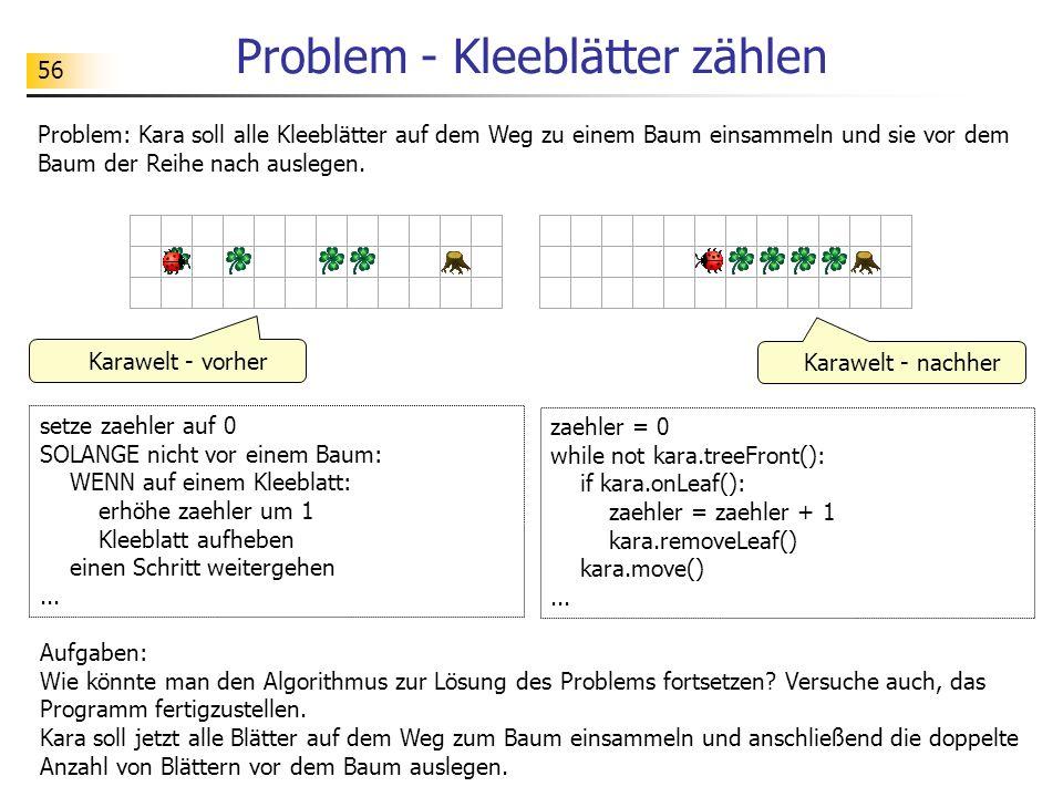 56 Problem - Kleeblätter zählen Problem: Kara soll alle Kleeblätter auf dem Weg zu einem Baum einsammeln und sie vor dem Baum der Reihe nach auslegen.