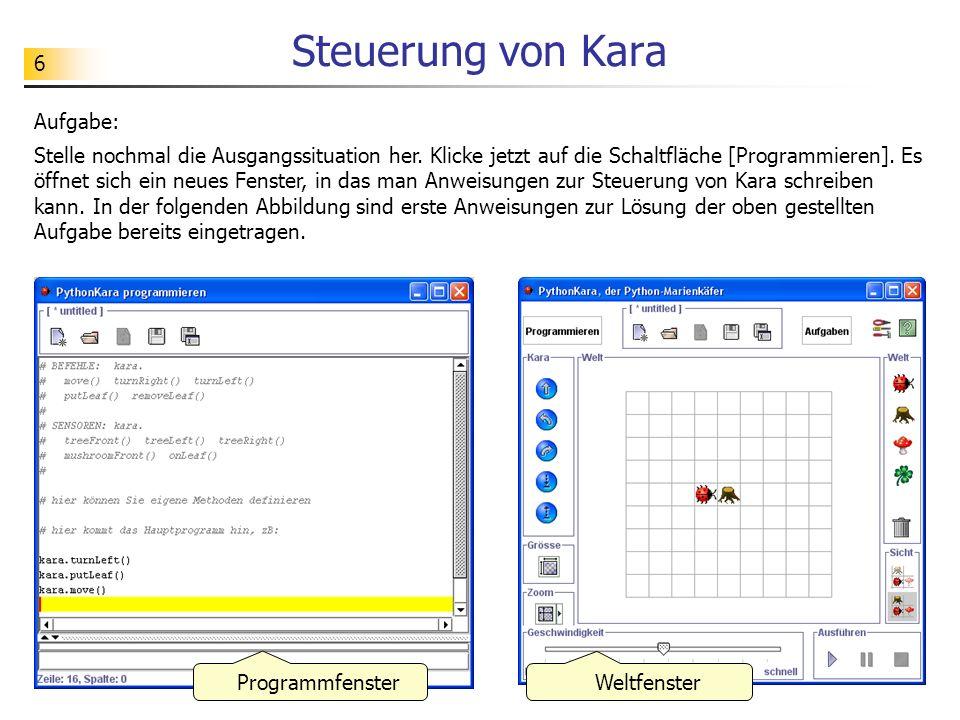 6 Steuerung von Kara Aufgabe: Stelle nochmal die Ausgangssituation her. Klicke jetzt auf die Schaltfläche [Programmieren]. Es öffnet sich ein neues Fe