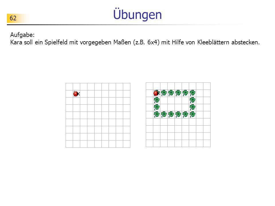 62 Übungen Aufgabe: Kara soll ein Spielfeld mit vorgegeben Maßen (z.B. 6x4) mit Hilfe von Kleeblättern abstecken.