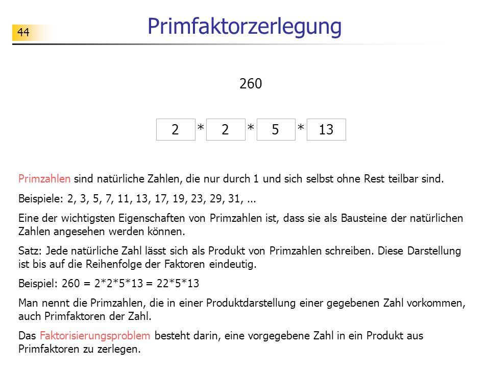44 Primfaktorzerlegung 225 ** 13 * 260 Primzahlen sind natürliche Zahlen, die nur durch 1 und sich selbst ohne Rest teilbar sind.