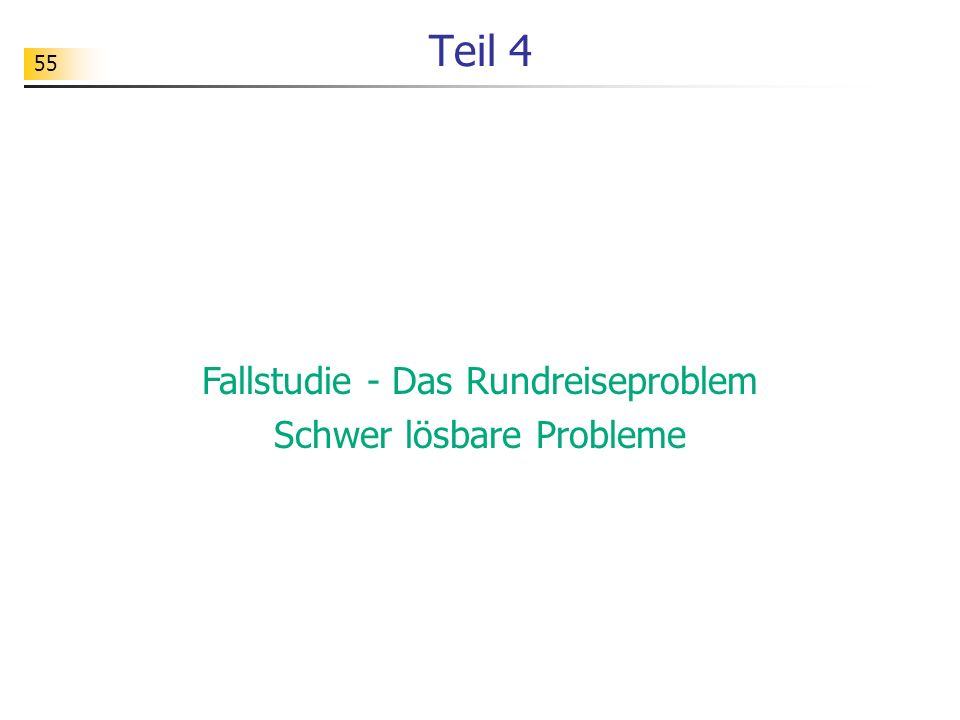 55 Teil 4 Fallstudie - Das Rundreiseproblem Schwer lösbare Probleme