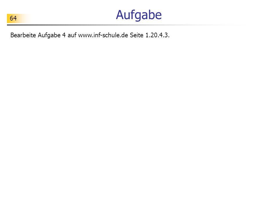 64 Aufgabe Bearbeite Aufgabe 4 auf www.inf-schule.de Seite 1.20.4.3.