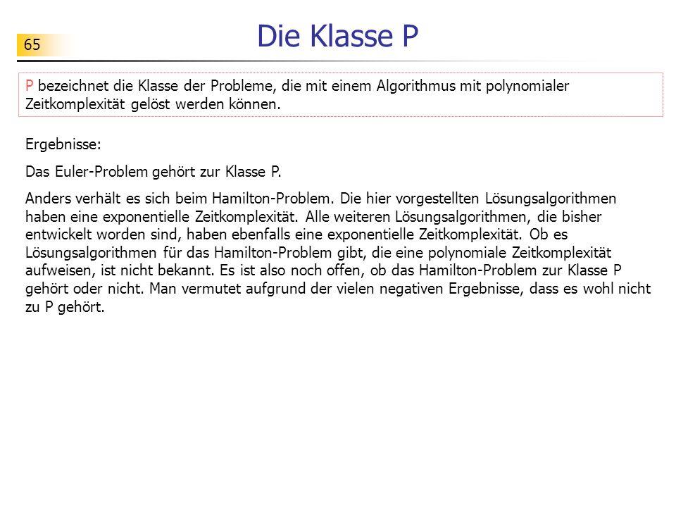 65 Die Klasse P Ergebnisse: Das Euler-Problem gehört zur Klasse P.
