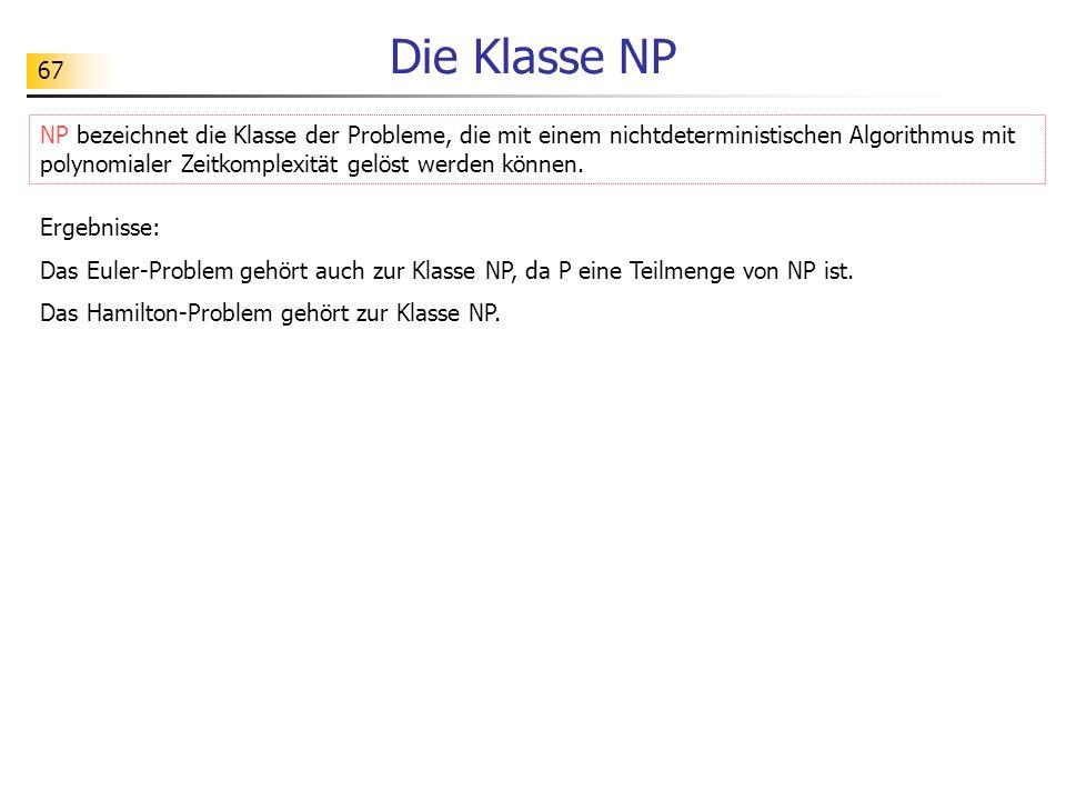 67 Die Klasse NP Ergebnisse: Das Euler-Problem gehört auch zur Klasse NP, da P eine Teilmenge von NP ist.