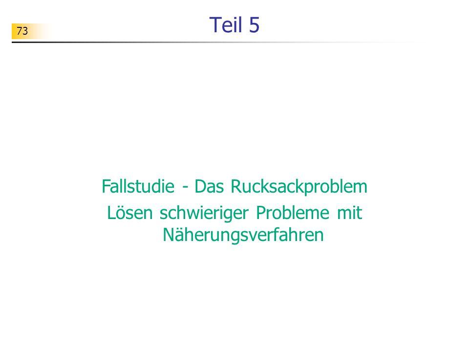 73 Teil 5 Fallstudie - Das Rucksackproblem Lösen schwieriger Probleme mit Näherungsverfahren