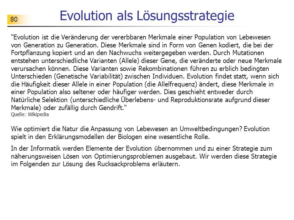 80 Evolution als Lösungsstrategie Evolution ist die Veränderung der vererbbaren Merkmale einer Population von Lebewesen von Generation zu Generation.