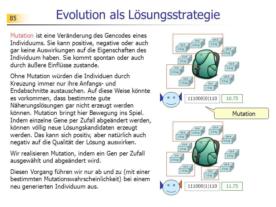 85 Evolution als Lösungsstrategie Mutation ist eine Veränderung des Gencodes eines Individuums.
