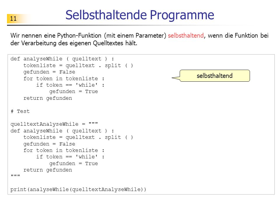 11 Selbsthaltende Programme Wir nennen eine Python-Funktion (mit einem Parameter) selbsthaltend, wenn die Funktion bei der Verarbeitung des eigenen Qu