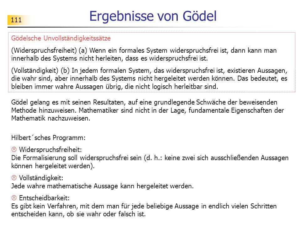 111 Ergebnisse von Gödel Gödelsche Unvollständigkeitssätze (Widerspruchsfreiheit) (a) Wenn ein formales System widerspruchsfrei ist, dann kann man inn