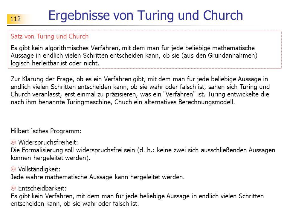 112 Ergebnisse von Turing und Church Hilbert´sches Programm: Widerspruchsfreiheit: Die Formalisierung soll widerspruchsfrei sein (d. h.: keine zwei si