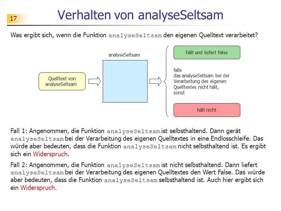 17 Verhalten von analyseSeltsam Was ergibt sich, wenn die Funktion analyseSeltsam den eigenen Quelltext verarbeitet? Quelltext von analyseSeltsam fall