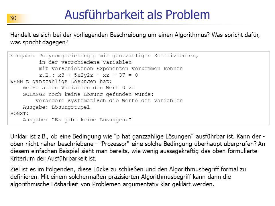 30 Ausführbarkeit als Problem Handelt es sich bei der vorliegenden Beschreibung um einen Algorithmus? Was spricht dafür, was spricht dagegen? Eingabe: