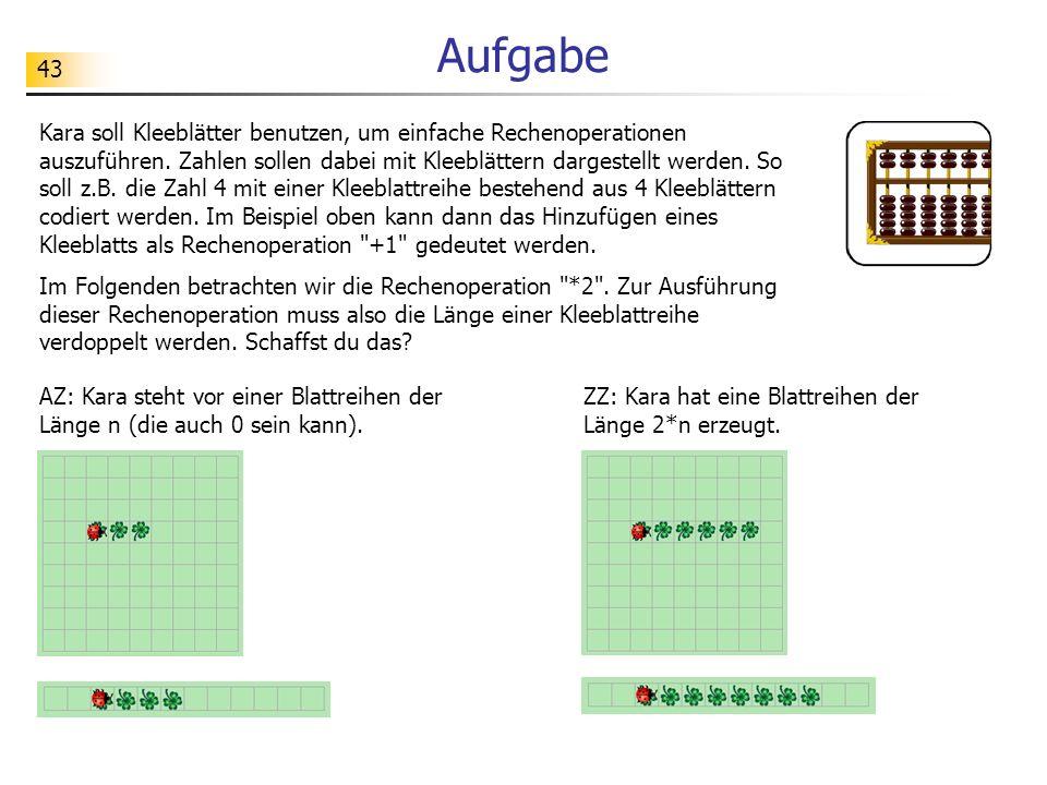 43 Aufgabe Kara soll Kleeblätter benutzen, um einfache Rechenoperationen auszuführen. Zahlen sollen dabei mit Kleeblättern dargestellt werden. So soll