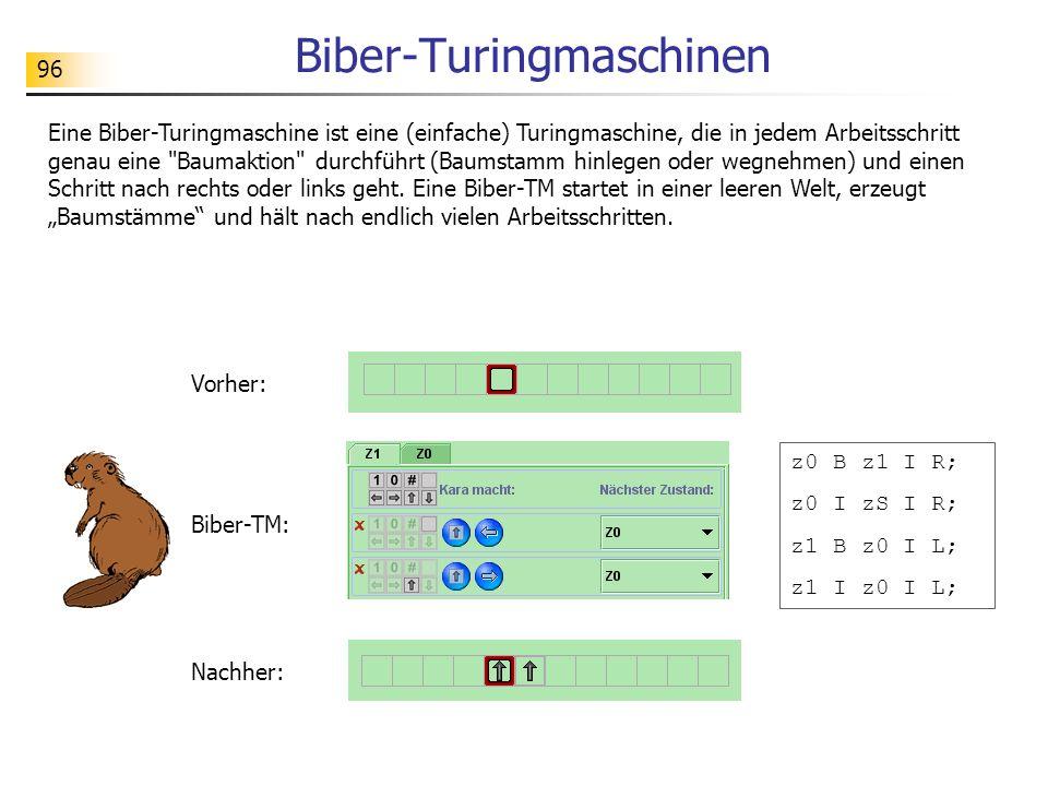 96 Biber-Turingmaschinen Eine Biber-Turingmaschine ist eine (einfache) Turingmaschine, die in jedem Arbeitsschritt genau eine