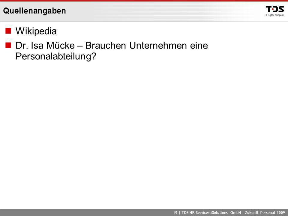 Quellenangaben Wikipedia Dr. Isa Mücke – Brauchen Unternehmen eine Personalabteilung? 19 | TDS HR Services&Solutions GmbH – Zukunft Personal 2009
