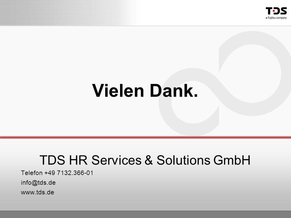 TDS HR Services & Solutions GmbH Telefon +49 7132.366-01 info@tds.de www.tds.de Vielen Dank.