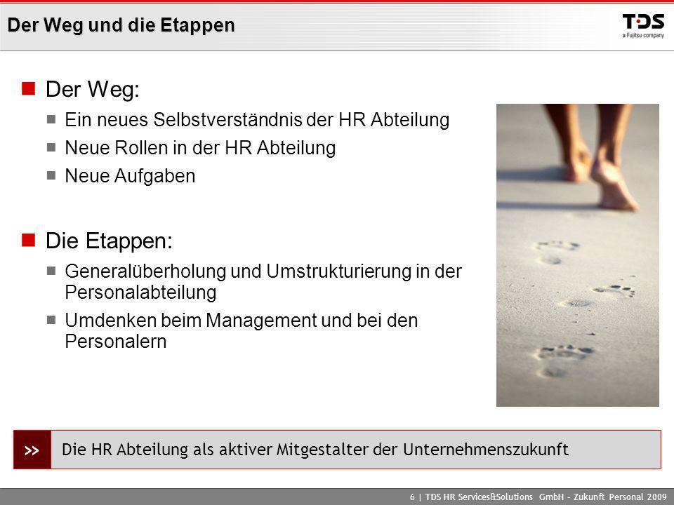 Der Weg und die Etappen Der Weg: Ein neues Selbstverständnis der HR Abteilung Neue Rollen in der HR Abteilung Neue Aufgaben Die Etappen: Generalüberho