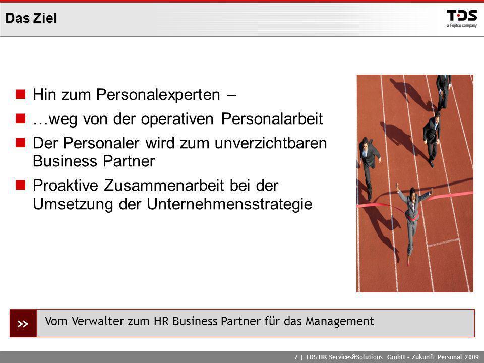 Das Ziel Hin zum Personalexperten – …weg von der operativen Personalarbeit Der Personaler wird zum unverzichtbaren Business Partner Proaktive Zusammen
