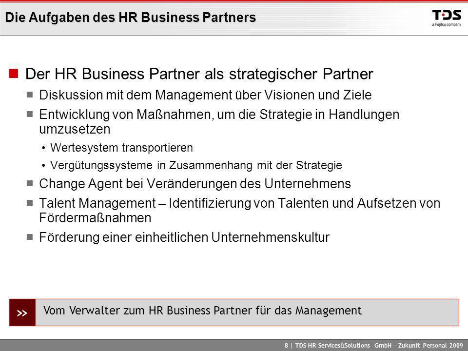 Die Aufgaben des HR Business Partners Der HR Business Partner als strategischer Partner Diskussion mit dem Management über Visionen und Ziele Entwickl