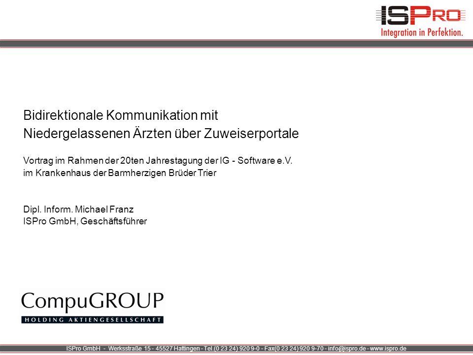 ISPro GmbH - Werksstraße 15 - 45527 Hattingen - Tel.(0 23 24) 920 9-0 - Fax(0 23 24) 920 9-70 - info@ispro.de - www.ispro.de Erkenntnis Warum Zuweiserkommunikation .