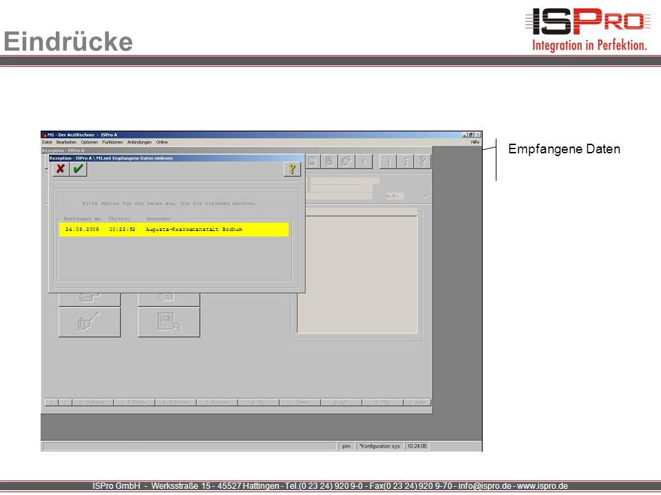 ISPro GmbH - Werksstraße 15 - 45527 Hattingen - Tel.(0 23 24) 920 9-0 - Fax(0 23 24) 920 9-70 - info@ispro.de - www.ispro.de Eindrücke Empfangene Date