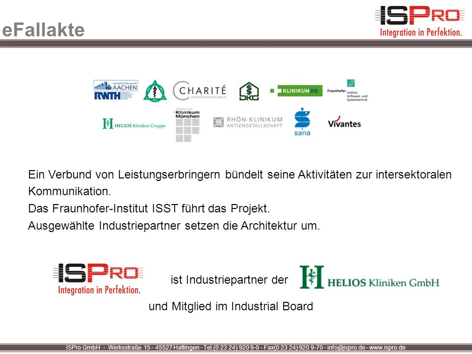 ISPro GmbH - Werksstraße 15 - 45527 Hattingen - Tel.(0 23 24) 920 9-0 - Fax(0 23 24) 920 9-70 - info@ispro.de - www.ispro.de eFallakte Ein Verbund von