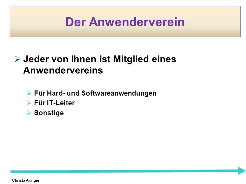 Christa Aringer Der Anwenderverein Jeder von Ihnen ist Mitglied eines Anwendervereins Für Hard- und Softwareanwendungen Für IT-Leiter Sonstige