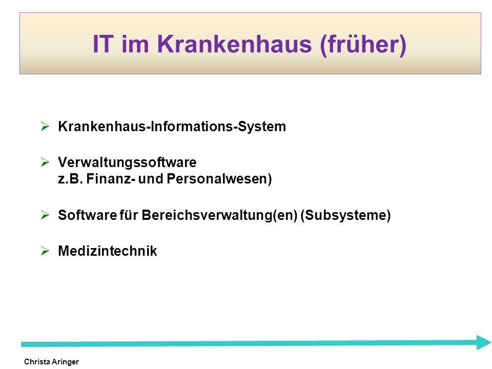 Christa Aringer IT im Krankenhaus (früher) Krankenhaus-Informations-System Verwaltungssoftware z.B. Finanz- und Personalwesen) Software für Bereichsve