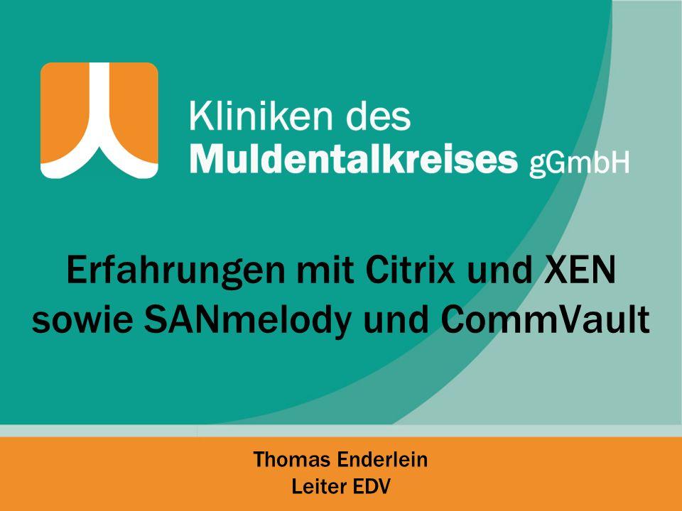 Erfahrungen mit Citrix und XEN sowie SANmelody und CommVault Thomas Enderlein Leiter EDV