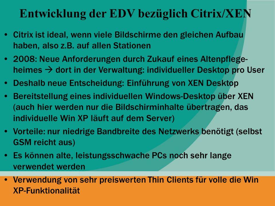 Citrix ist ideal, wenn viele Bildschirme den gleichen Aufbau haben, also z.B. auf allen Stationen 2008: Neue Anforderungen durch Zukauf eines Altenpfl