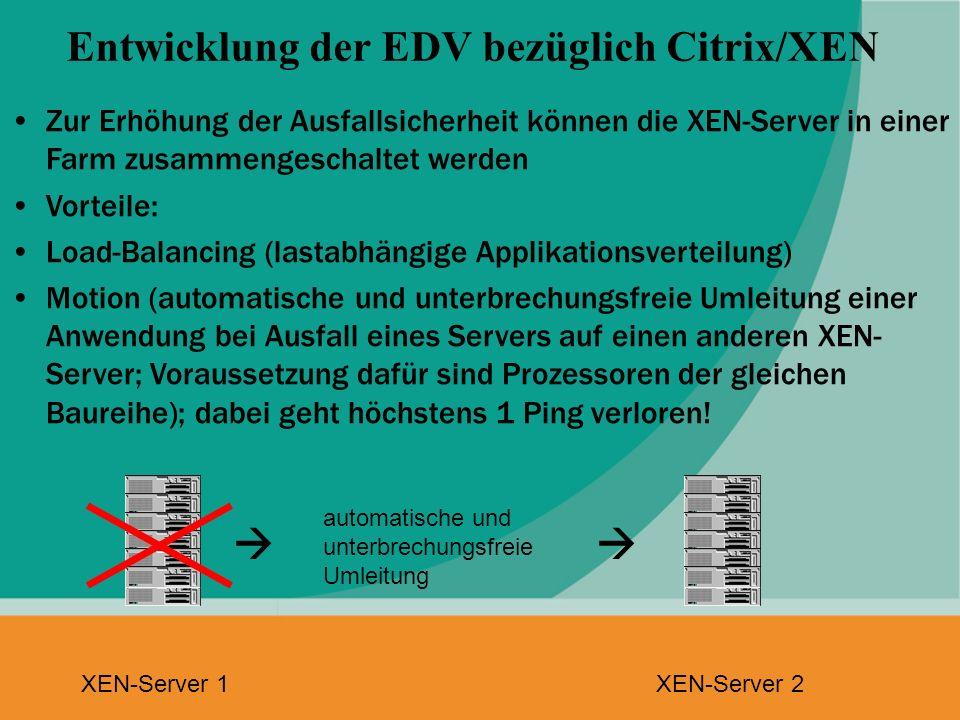 Zur Erhöhung der Ausfallsicherheit können die XEN-Server in einer Farm zusammengeschaltet werden Vorteile: Load-Balancing (lastabhängige Applikationsv