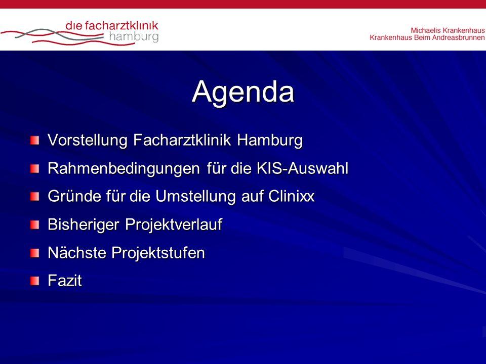 Agenda Vorstellung Facharztklinik Hamburg Rahmenbedingungen für die KIS-Auswahl Gründe für die Umstellung auf Clinixx Bisheriger Projektverlauf Nächst
