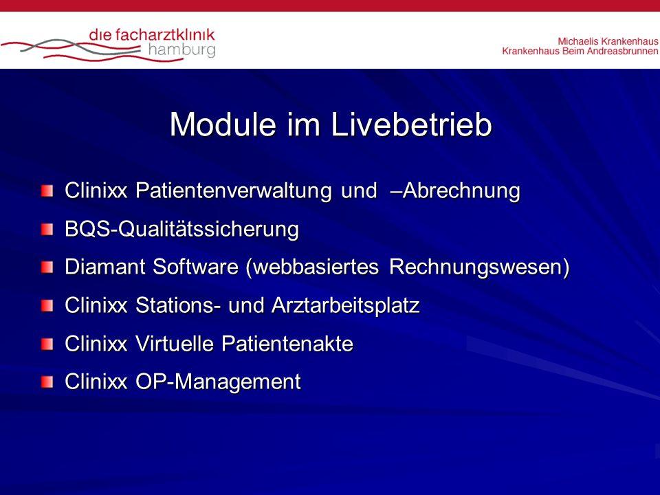 Module im Livebetrieb Clinixx Patientenverwaltung und –Abrechnung BQS-Qualitätssicherung Diamant Software (webbasiertes Rechnungswesen) Clinixx Statio