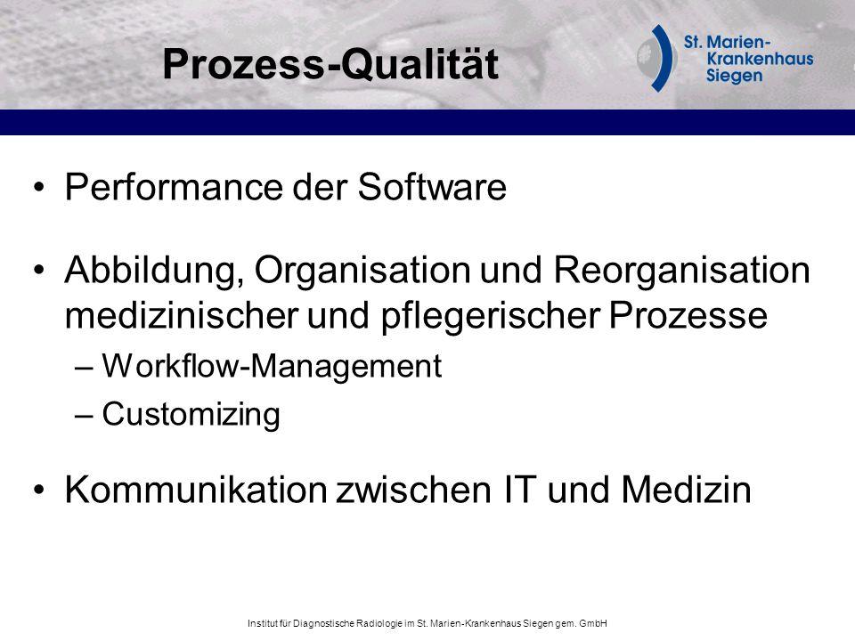Institut für Diagnostische Radiologie im St. Marien-Krankenhaus Siegen gem. GmbH Prozess-Qualität Performance der Software Abbildung, Organisation und