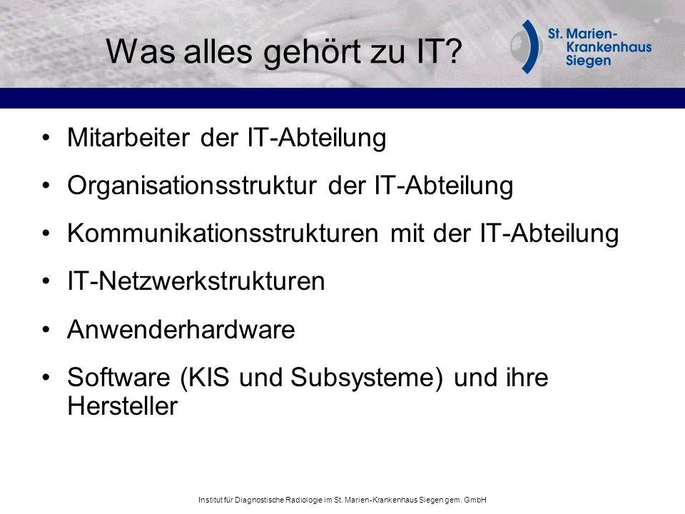 Institut für Diagnostische Radiologie im St. Marien-Krankenhaus Siegen gem. GmbH Was alles gehört zu IT? Mitarbeiter der IT-Abteilung Organisationsstr