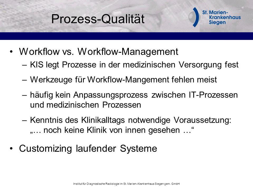 Institut für Diagnostische Radiologie im St. Marien-Krankenhaus Siegen gem. GmbH Prozess-Qualität Workflow vs. Workflow-Management –KIS legt Prozesse