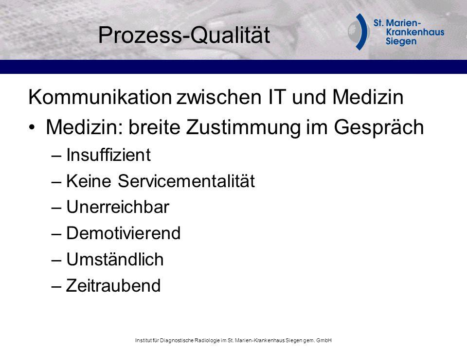 Institut für Diagnostische Radiologie im St. Marien-Krankenhaus Siegen gem. GmbH Prozess-Qualität Kommunikation zwischen IT und Medizin Medizin: breit