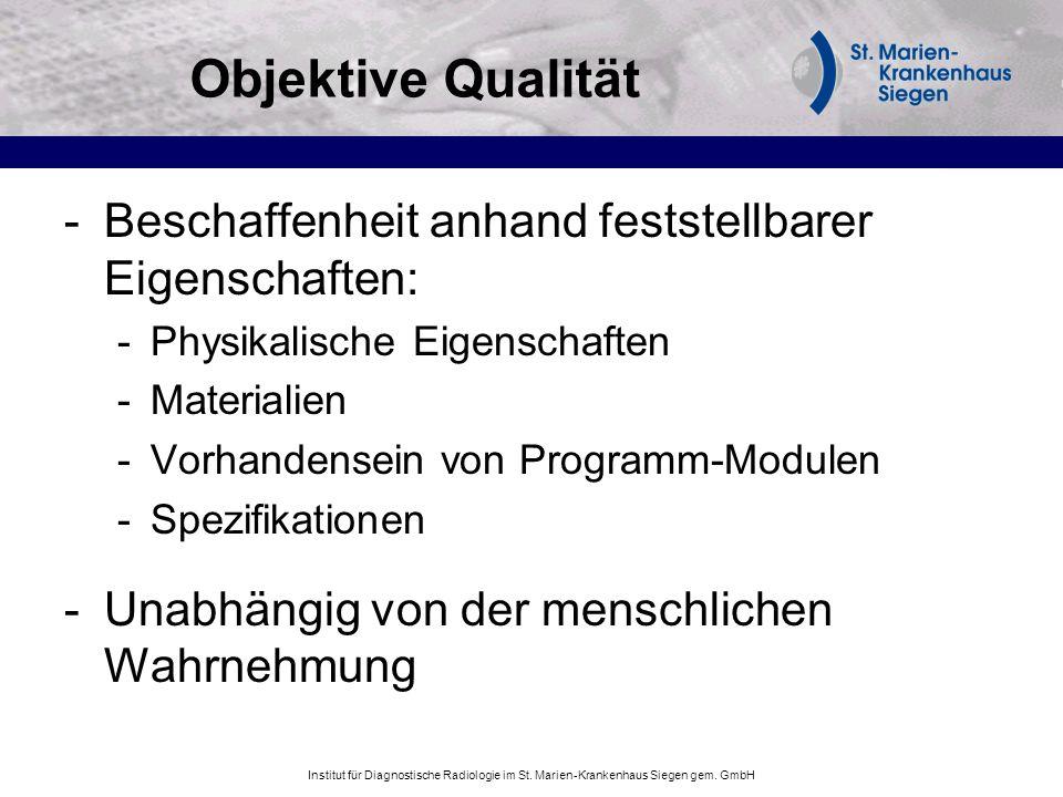 Institut für Diagnostische Radiologie im St. Marien-Krankenhaus Siegen gem. GmbH Objektive Qualität -Beschaffenheit anhand feststellbarer Eigenschafte