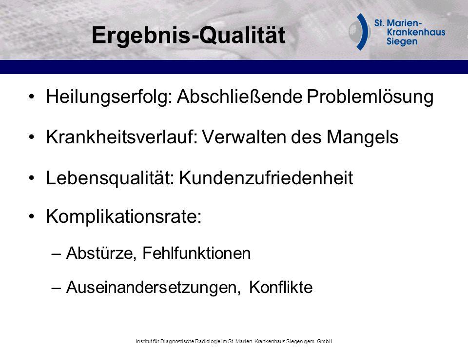 Institut für Diagnostische Radiologie im St. Marien-Krankenhaus Siegen gem. GmbH Ergebnis-Qualität Heilungserfolg: Abschließende Problemlösung Krankhe
