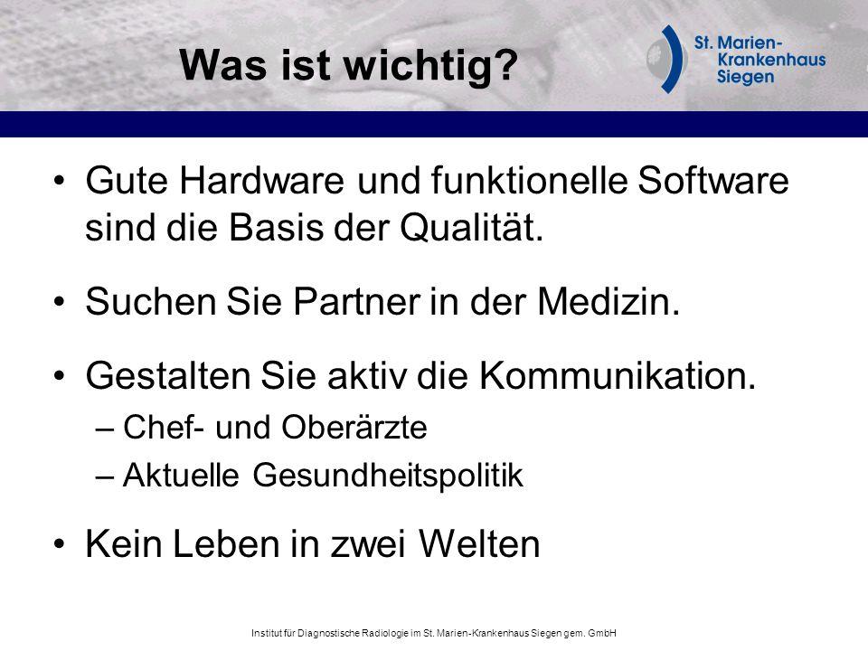 Institut für Diagnostische Radiologie im St. Marien-Krankenhaus Siegen gem. GmbH Was ist wichtig? Gute Hardware und funktionelle Software sind die Bas