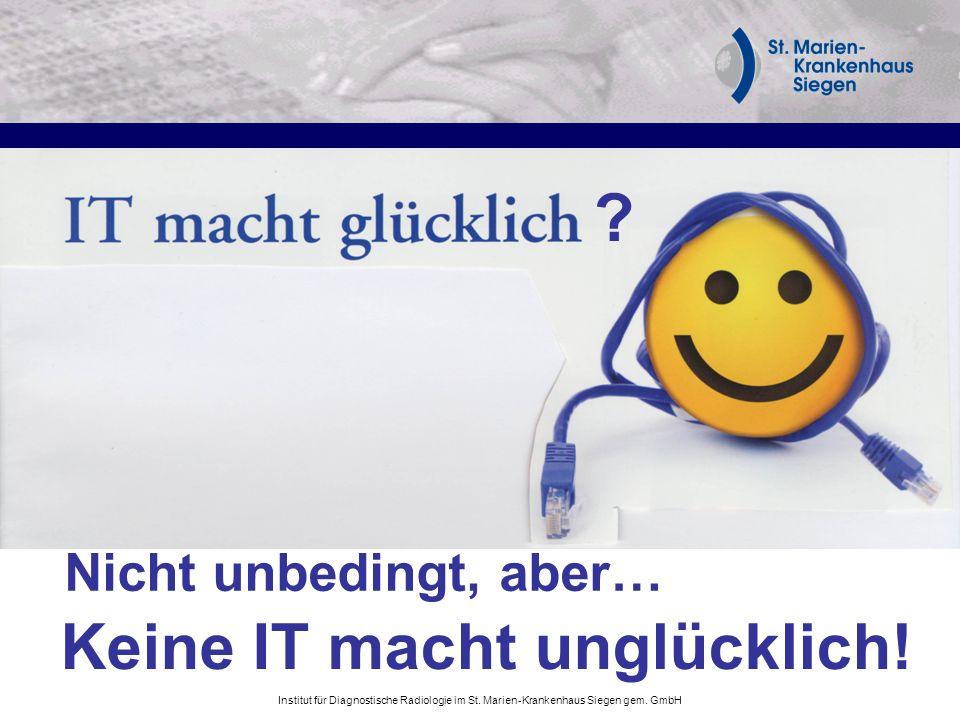Institut für Diagnostische Radiologie im St. Marien-Krankenhaus Siegen gem. GmbH ? Nicht unbedingt, aber… Keine IT macht unglücklich!