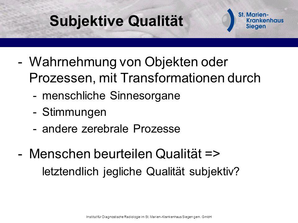 Institut für Diagnostische Radiologie im St. Marien-Krankenhaus Siegen gem. GmbH Subjektive Qualität -Wahrnehmung von Objekten oder Prozessen, mit Tra